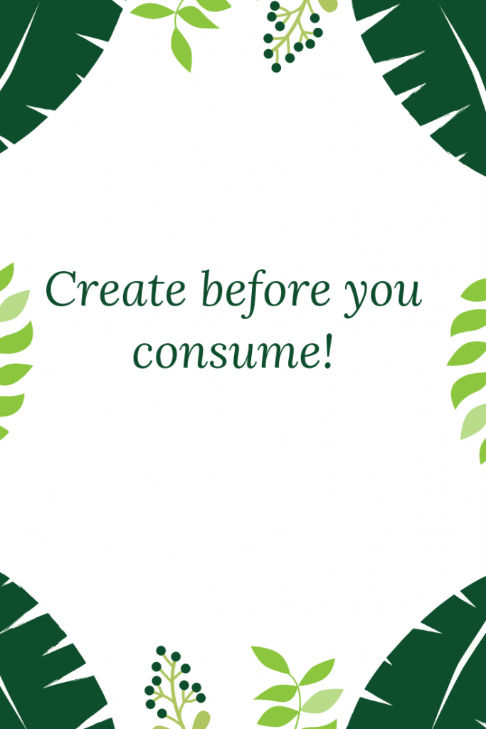 Create before you consume! A quote appearing on a life and style blog post called Friday Favorites